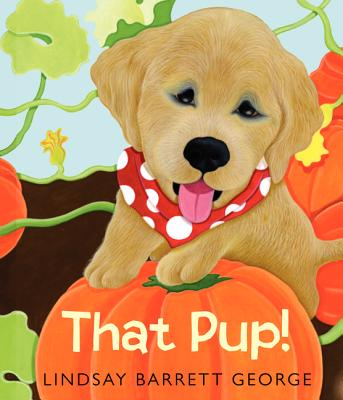 That Pup! By George, Lindsay Barrett/ George, Lindsay Barrett (ILT)